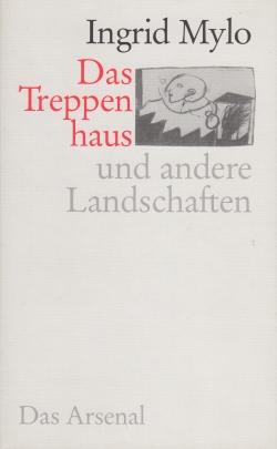 Mylo, Ingrid - Das Treppenhaus und andere Landschaften