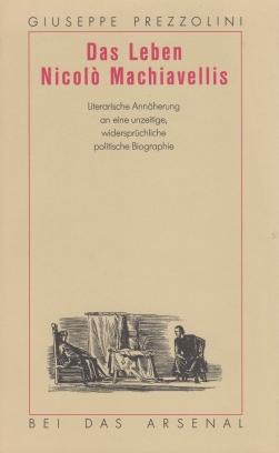 Prezzolini, Giuseppe - Das Leben Nicolò Machiavellis